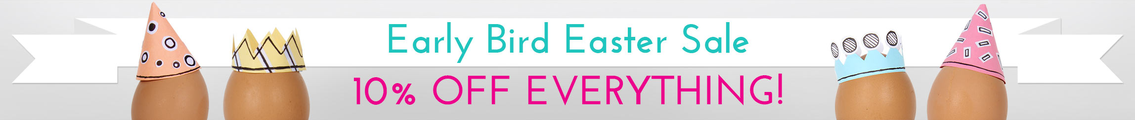 Early Bird Easter Sale - 10% Off Everything!